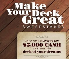 Grand Prize: $5,000.00 to make your deck great again! Open to legal residents of the 50 United States and D.C., age 21 or older.