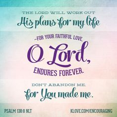 The Lord Will Work Out His Plans For My Life For Your Faithful Love O Lord Endures Forever Psalm Nlt