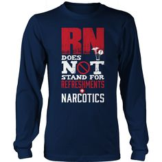 4217717f5 Limited Edition - RN Does Not Stand For Refreshments and Narcotics - T Shirt  Ladies V-Neck Long Sleeve Hoodie & Tank Top. Queens Birthday ...