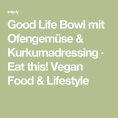 Good Life Bowl mit Ofengemüse & Kurkumadressing · Eat this! Vegan Food & Lifestyle