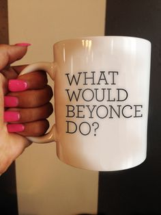 Hey, I found this really awesome Etsy listing at https://www.etsy.com/listing/196987168/what-would-beyonce-do-quote-mug-beyonce