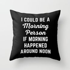 Could Be Morning Person Funny Quote Throw Pillow by EnvyArt - Cover x with pillow insert - Indoor Pillow Funny Throw Pillows, Cute Pillows, Funny Relatable Memes, My New Room, Mood, Funny Shirts, Just In Case, At Least, Pillows