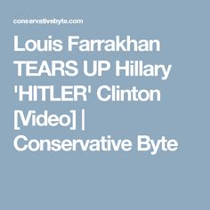 Louis Farrakhan TEARS UP Hillary 'HITLER' Clinton [Video] | Conservative Byte