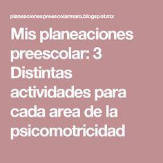 Mis planeaciones preescolar: 3 Distintas actividades para cada area de la psicomotricidad