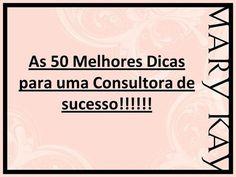 As 50 Melhores Dicas para uma Consultora de sucesso!!!!!!