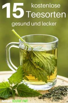 Tee muss nicht teuer sein. Es gibt viele Möglichkeiten kostenlose, gesunde und schmackhafte Aufgüsse selbst zuzubereiten.