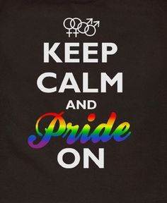 Keep Calm and Pride On (Source: unknown)