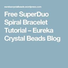 Free SuperDuo Spiral Bracelet Tutorial – Eureka Crystal Beads Blog