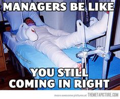 """Managers be like…"" (btw, I had to have emergency oral surgery once and my manager actually threatened to fire me if I didn't come in that night)"