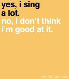 I sing.....