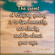The secret of staying young is to live honestly, eat slowly, and lie about your age. #lifequotes #birthdaywishes