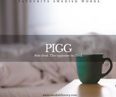 Favourite Swedish Words by Anna-Li Danielsson. A useful word if you are feeling very rested and alert. I…