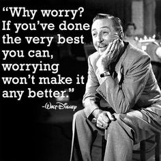 """""""Why worry?"""" A quote I should think about often from Walt Disney. Why worry? I worry even when something's perfect the way it is. The Words, Cool Words, Citation Walt Disney, Walt Disney Quotes, Disney Sayings, Funny Disney, Disney Disney, Disney Quotes About Dreams, Disney Food"""