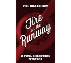 Fire on the Runway: A Paul Shenstone Mystery by Mel Bradshaw June 2013