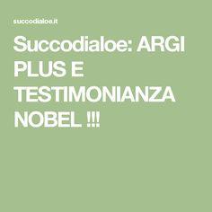 Succodialoe: ARGI PLUS E TESTIMONIANZA NOBEL !!!