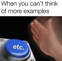 When you can't think of more examples - iFunny :) Stupid Funny Memes, Funny Relatable Memes, Haha Funny, Funny Posts, Funny Cute, Funny Shit, Hilarious, Funny Stuff, Dank Memes Funny