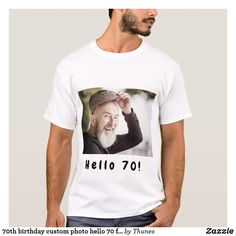 birthday custom photo hello 70 for guys T-Shirt 70th Birthday Parties, Shirt Template, Party Photos, Custom Photo, Your Photos, Photo Black, Fitness Models, Guys, Casual