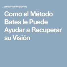 Como el Método Bates le Puede Ayudar a Recuperar su Visión
