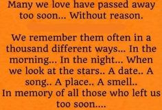 In memory of all those who left us too.... Loss, Death, RIP.