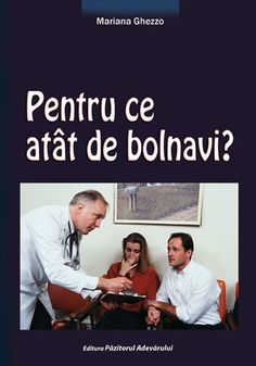 Pentru ce atât de bolnavi? - Editura Păzitorul Adevărului