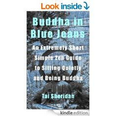 Buddha in Blue Jeans: An Extremely Short Zen Guide to Sitting Quietly and Being Buddha eBook: Tai Sheridan: Amazon.co.uk: Kindle Store