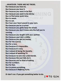 run because you don't know why the heck your running :)