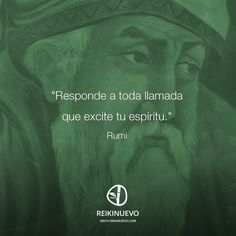 Responde a toda llamada (Rumi) http://reikinuevo.com/responde-toda-llamada-rumi/