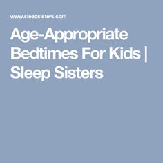 Age-Appropriate Bedtimes For Kids | Sleep Sisters