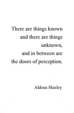 there are things known and things unknown, and in between are the doors of perception