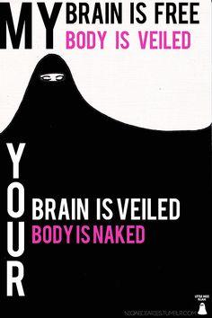 Hijab: My brain is free, my body is veiled. Your brain is veiled, your body is naked. Islam Muslim, Islam Quran, Islam Beliefs, Islam Religion, Hadith, Alhamdulillah, Hijab Quotes, Islam Women, Hijab Niqab