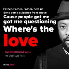 The Black Eyed Peas - #WHERESTHELOVE Lyrics and LyricArt   Yo, what's going on…