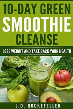 10 Day Green Smoothie Cleanse: Lose Weight and Take Back Your Health (J.D. Rockefeller's Book Club) by [Rockefeller, J.D.]