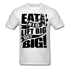 Mens Workout Shirts - Eat Big Lift Big Get BigFitness motivational quotes for athletes. The best funny motivational quotes for gym, sports or workout. www.workoutquotes.net