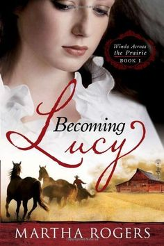 Becoming Lucy: Winds Across the Prairie Book 1 by Martha Rogers. $1.79. Publisher: Realms (December 16, 2009). Publication: December 16, 2009. Series - Winds Across the Prairie (Book 1). Author: Martha Rogers