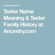 Teeter Name Meaning & Teeter Family History at Ancestry.com