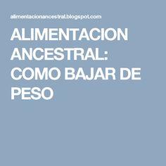 ALIMENTACION ANCESTRAL: COMO BAJAR DE PESO