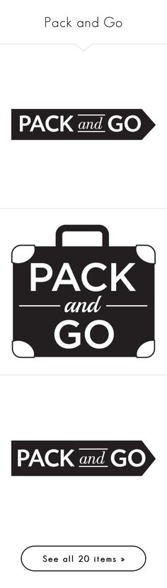 """""""Pack and Go"""" by sylandrya ❤ liked on Polyvore featuring text, words, backgrounds, art, fillers, phrase, quotes, article, headline and borders"""