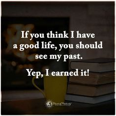 If you think I have a good life, you should see my past. Yep, I Learned it. Good Life Quotes, Quotes To Live By, Best Quotes, Life Is Good, Funny Quotes, Qoutes, Sobriety Quotes, Career Quotes, Allah Quotes