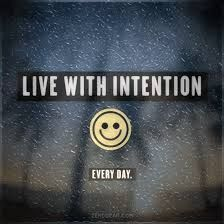 Live your life with Intention.