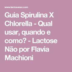 Guia Spirulina X Chlorella - Qual usar, quando e como? - Lactose Não por Flavia Machioni