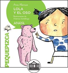 Lola Y El Oso (Primeros Lectores (1-5 Años) - Pequepizca) de Ana Alonso ✿ Libros infantiles y juveniles - (De 0 a 3 años) ✿