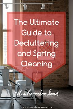 The Ultimate Guide to Decluttering and Spring Cleaning Your Home