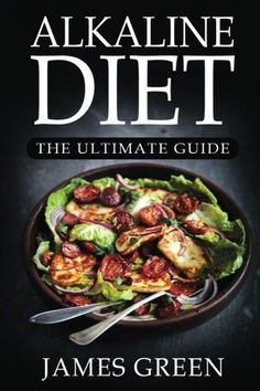 Alkaline Diet: The Ultimate Guide: Your Essential pH Guide© with Over 320+ Recipes for Health & Rapid Weight Loss (Lose Weight Effortlessly with Alkaline Foods)