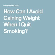 How Can I Avoid Gaining Weight When I Quit Smoking?