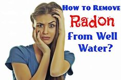 How to Remove Radon From Well Water: http://www.maxrealestateexposure.com/how-to-remove-radon-from-well-water/  #realestate