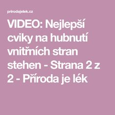 VIDEO: Nejlepší cviky na hubnutí vnitřních stran stehen - Strana 2 z 2 - Příroda je lék Medicine, Math Equations, Health, Fitness, Tips, Hair, Health Care, Medical, Strengthen Hair