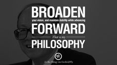 Broaden your vision, and maintain stability while advancing forward. That is my philosophy. best tumblr quotes instagram pinterest Inspiring Li Ka Shing Life Lessons and Business Quotes