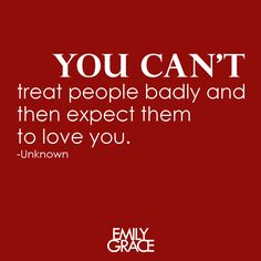 You can't treat people badly and then expect them to love you. -Unknown ... but, that's a #narcissist who thinks she's #awesome: leaving her love on the back burner to date aaron.