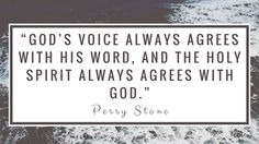"'""God's voice always agrees with His Word, and the Holy Spirit always agrees with God."" –Perry Stone'"