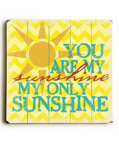Another great find on #zulily! 'You are My Sunshine' Wall Art by ArteHouse #zulilyfinds